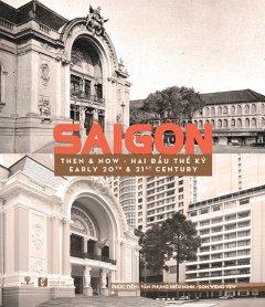 Sài Gòn Then & Now - Sài Gòn Hai Đầu Thế Kỷ