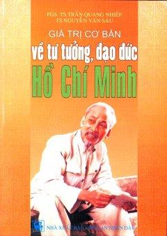Giá Trị Cơ Bản Về Tư Tưởng, Đạo Đức Hồ Chí Minh