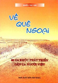 Về Quê Ngoại - 60 Ca Khúc Phát Triển Dân Ca Người Việt