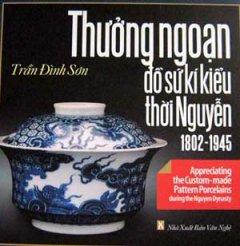 Thưởng Ngoạn Đồ Sứ Kí Kiểu Thời Nguyễn 1802 - 1945