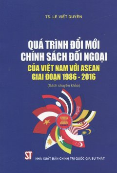 Quá Trình Đổi Mới Chính Sách Đối Ngoại Của Việt Nam Với Asean Giai Đoạn 1986 - 2016