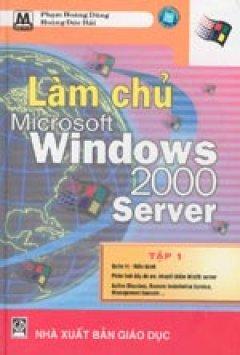 Làm chủ Microsoft Windows 2000 Server Tập 1 - Tái bản 2000