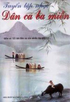 Tuyển tập nhạc dân ca ba miền - Tái bản 2001