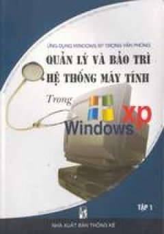 Quản lý và bảo trì hệ thống máy tính trong Windows XP- Tập1