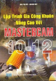 Lập Trình Gia Công Khuôn Nâng Cao Với Mastercam 10 - 12 (Dùng Kèm Đĩa CD)