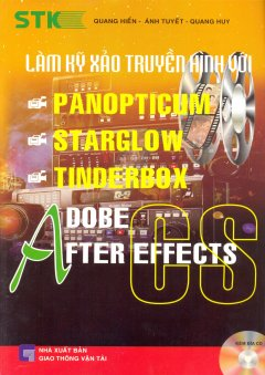 Làm Kỹ xảo Truyền Hình Với Panopticum, Starglow, Tinderbox - Adobe After Effects CS3 (Dùng Kèm Đĩa CD)