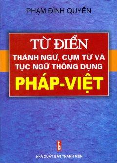 Từ Điển Thành Ngữ, Cụm Từ Và Tục Ngữ Thông Dụng Pháp-Việt
