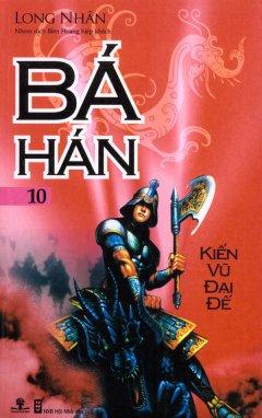 Bá Hán - Tập 10: Kiến Vũ Đại Đế