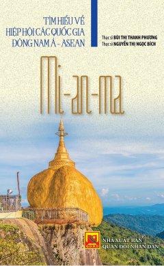 Tìm Hiểu Về Hiệp Hội Các Quốc Gia Đông Nam Á - Asean: Mi-an-ma