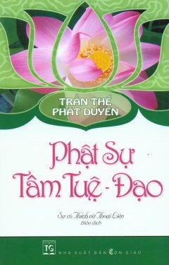 Trần Thế Phật Duyên - Phật Sự Tâm Tuệ - Đạo