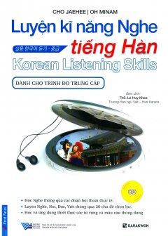 Luyện Kĩ Năng Nghe Tiếng Hàn - Dành Cho Trình Độ Trung Cấp (Kèm 1 CD)