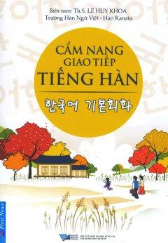 Cẩm Nang Giao Tiếp Tiếng Hàn (Tái Bản 2018)
