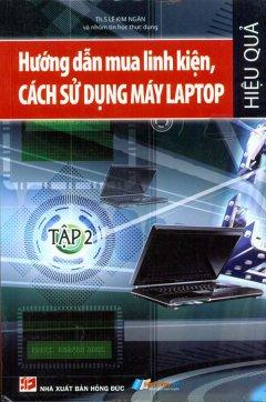 Hướng Dẫn Mua Linh Kiện, Cách Sử Dụng Máy Laptop - Tập 2