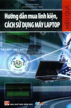 Hướng Dẫn Mua Linh Kiện, Cách Sử Dụng Máy Laptop - Tập 1