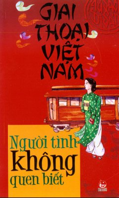 Giai Thoại Việt Nam - Người Tình Không Quen Biết