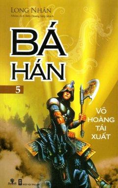 Bá Hán - Tập 5: Võ Hoàng Tái Xuất