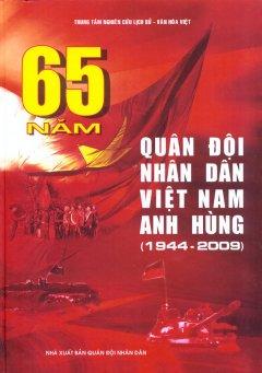 65 Năm Quân Đội Nhân Dân Việt Nam Anh Hùng (1944 - 2009)