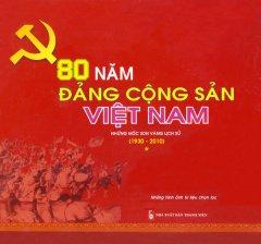 80 Năm Đảng Cộng Sản Việt Nam Những Mốc Son Vàng Lịch Sử (1930 - 2010) - Tập 1