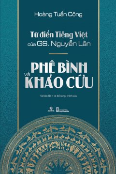 Từ Điển Tiếng Việt Của GS. Nguyễn Lân - Phê Bình Và Khảo Cứu