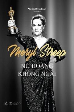 Meryl Streep - Nữ Hoàng Không Ngai