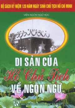 Bộ Sách Kỷ Niệm 120 Năm Ngày Sinh Chủ Tịch Hồ Chí Minh - Di Sản Của Hồ Chủ Tịch Về Ngôn Ngữ