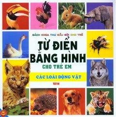 Bách Khoa Thư Đầu Đời Cho Trẻ - Từ Điển Bằng Hình Cho Trẻ Em - Các Loài Động Vật