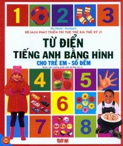 Bộ Sách Phát Triển Trí Tuệ Trẻ Em Thế Kỷ 21 - Từ Điển Tiếng Anh Bằng Hình Cho Trẻ Em - Số Đếm (Bìa Cứng)
