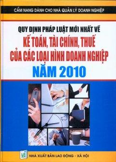 Cẩm Nang Dành Cho Nhà Quản Lý Doanh Nghiệp - Quy Định Pháp Luật Mới Nhất Về Kế Toán, Tài Chính, Thuế Của Các Loại Hình Doanh Nghiệp Năm 2010