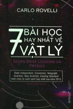 7 Bài Học Hay Nhất Về Vật Lý (Tái Bản 2018)