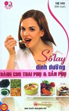 Sổ Tay Dinh Dưỡng Dành Cho Thai Phụ Và Sản Phụ