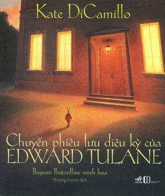 Chuyến Phiêu Lưu Diệu Kỳ Của Edward Tulane (Tái Bản 2019)