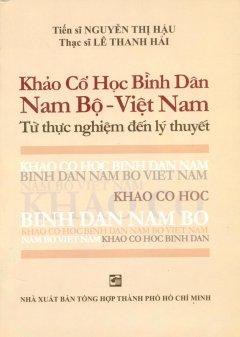Khảo Cổ Học Bình Dân Nam Bộ - Việt Nam - Từ Thực Nghiệm Đến Lý Thuyết