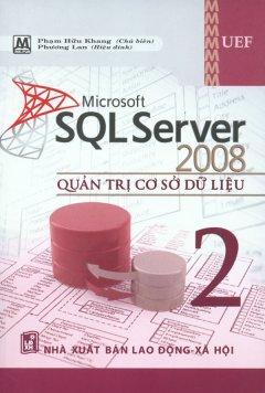 Microsoft SQL Server 2008 - Quản Trị Cơ Sở Dữ Liệu (Tập 2)