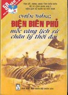 Chiến thắng Điện Biên Phủ - Mốc vàng trong lịch sử chân lý thời đại