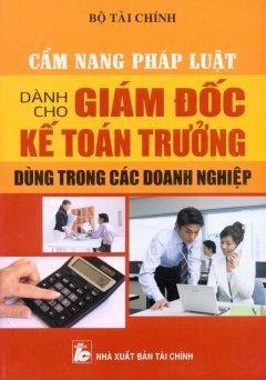 Cẩm Nang Pháp Luật Dành Cho Giám Đốc Kế Toán Trưởng - Dùng Trong Doanh Nghiệp