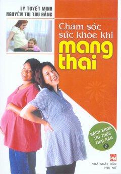 Chăm Sóc Sức Khỏe Khi Mang Thai - Bách Khoa Tri Thức Thai Sản - Tập 2