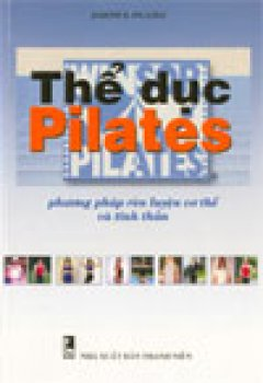 Thể dục Pilates - phương pháp rèn luyện cơ thể và tinh thần - Tái bản 12/03/2003