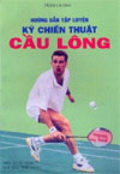 Hướng dẫn tập luyện kỹ chiến thuật cầu lông - Tái bản 2002