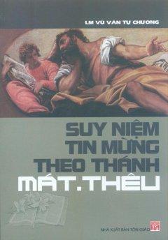 Suy Niệm Tin Mừng Theo Thánh Mát.Thêu
