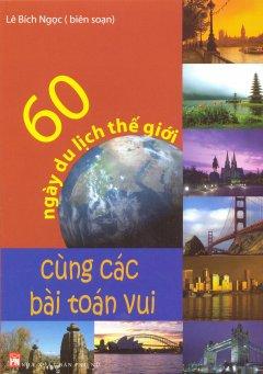 60 Ngày Du Lịch Thế Giới - Cùng Các Bài Toán Vui