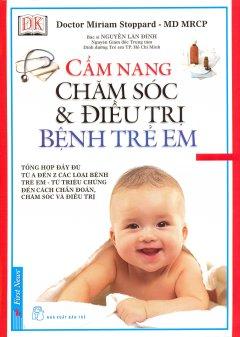 Cẩm Nang Chăm Sóc & Điều Trị Bệnh Trẻ Em (Bìa Cứng)