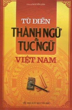 Từ Điển Thành Ngữ & Tục Ngữ Việt Nam - Tái bản 2010
