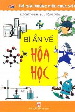 Thế Giới Những Điều Chưa Biết - Bí Ẩn Về Hóa Học