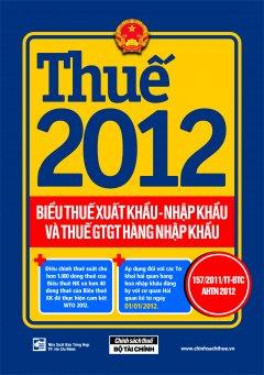 Thuế 2012 - Biểu Thuế Xuất Khẩu - Nhập Khẩu Và Thuế GTGT Hàng Nhập Khẩu