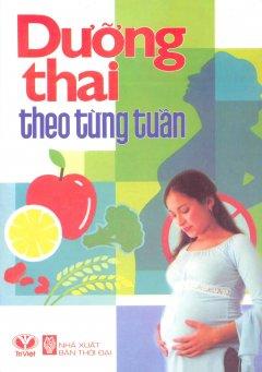 Dưỡng Thai Theo Từng Tuần