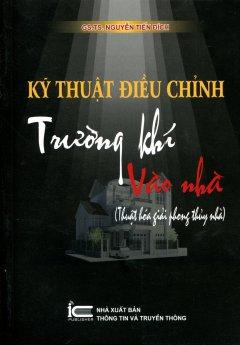 Kỹ Thuật Điều Chỉnh Trường Khí Vào Nhà (Thuật Hóa Giải Phong Thủy Nhà) - Tái bản 03/12/2012