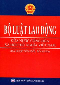 Bộ Luật Lao Động Của Nước Cộng Hòa Xã Hội Chủ Nghĩa Việt Nam (Đã Được Sửa Đổi, Bổ Sung)