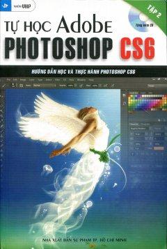 Tự Học Adobe Photoshop CS6 - Tập 2 (Tặng Kèm CD)
