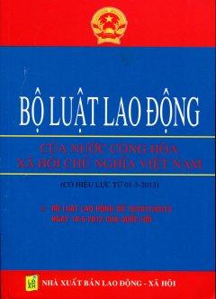Bộ Luật Lao Động Của Nước Cộng Hòa Xã Hội Chủ Nghĩa Việt Nam  - Tái bản 07/12/2012