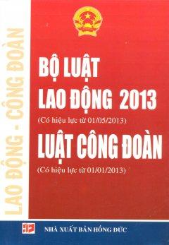 Bộ Luật Lao Động 2013 - Luật Công Đoàn  - Tái bản 07/12/2012